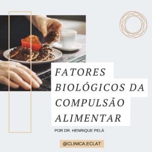 Fatores biológicos da compulsão alimentar